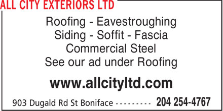 All City Exteriors Ltd (204-254-4767) - Display Ad - Roofing - Eavestroughing Siding - Soffit - Fascia Commercial Steel See our ad under Roofing www.allcityltd.com Roofing - Eavestroughing Siding - Soffit - Fascia Commercial Steel See our ad under Roofing www.allcityltd.com