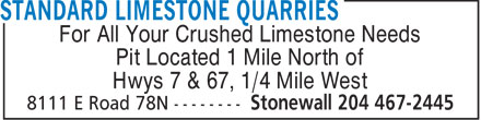Standard Limestone Quarries (204-467-2445) - Display Ad - For All Your Crushed Limestone Needs Pit Located 1 Mile North of Hwys 7 & 67, 1/4 Mile West  For All Your Crushed Limestone Needs Pit Located 1 Mile North of Hwys 7 & 67, 1/4 Mile West