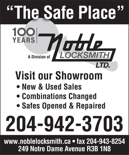 Noble Locksmith Ltd (204-942-3703) - Display Ad - The Safe Place A Division of Visit our Showroom New & Used Sales Combinations Changed Safes Opened & Repaired 204-942-3703 www.noblelocksmith.ca   fax 204-943-8254 249 Notre Dame Avenue R3B 1N8  The Safe Place A Division of Visit our Showroom New & Used Sales Combinations Changed Safes Opened & Repaired 204-942-3703 www.noblelocksmith.ca   fax 204-943-8254 249 Notre Dame Avenue R3B 1N8