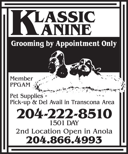 Klassic Kanine (204-222-8510) - Display Ad - 204-222-8510 1501 DAY 2nd Location Open in Anola 204.866.4993 204-222-8510 1501 DAY 2nd Location Open in Anola 204.866.4993 204-222-8510 1501 DAY 2nd Location Open in Anola 204.866.4993 204-222-8510 1501 DAY 2nd Location Open in Anola 204.866.4993