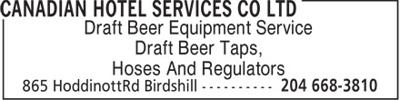 Canadian Hotel Services Co Ltd (204-668-3810) - Display Ad - Draft Beer Equipment Service Draft Beer Taps, Hoses And Regulators  Draft Beer Equipment Service Draft Beer Taps, Hoses And Regulators