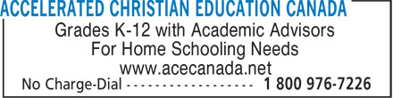 Accelerated Christian Education Canada (204-428-5332) - Annonce illustrée======= - For Home Schooling Needs www.acecanada.net Grades K-12 with Academic Advisors Grades K-12 with Academic Advisors For Home Schooling Needs www.acecanada.net