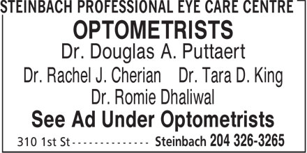 Steinbach Professional Eye Care Centre (204-326-3265) - Annonce illustrée======= - OPTOMETRISTS Dr. Douglas A. Puttaert Dr. Rachel J. Cherian Dr. Tara D. King Dr. Romie Dhaliwal See Ad Under Optometrists