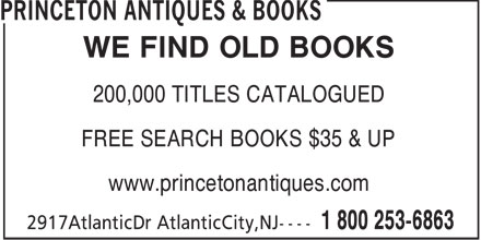 Princeton Antiques & Books (1-800-253-6863) - Display Ad - WE FIND OLD BOOKS 200,000 TITLES CATALOGUED FREE SEARCH BOOKS $35 & UP www.princetonantiques.com WE FIND OLD BOOKS 200,000 TITLES CATALOGUED FREE SEARCH BOOKS $35 & UP www.princetonantiques.com