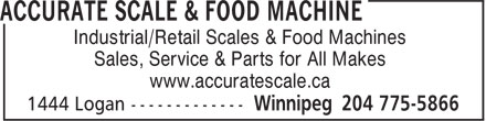 Accurate Scale & Food Machine (204-775-5866) - Display Ad - Sales, Service & Parts for All Makes www.accuratescale.ca Industrial/Retail Scales & Food Machines Industrial/Retail Scales & Food Machines Sales, Service & Parts for All Makes www.accuratescale.ca