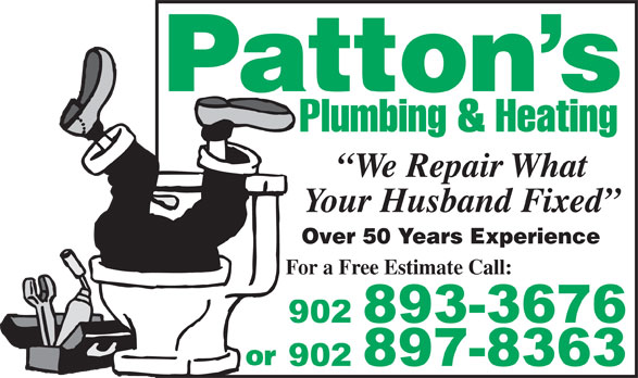 Patton's Plumbing & Heating (902-893-3676) - Annonce illustrée======= - We Repair What Your Husband Fixed Over 50 Years Experience For a Free Estimate Call: