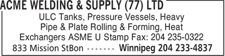 Acme Welding & Supply (77) Ltd (204-233-4837) - Annonce illustrée======= - ULC Tanks, Pressure Vessels, Heavy Pipe & Plate Rolling & Forming, Heat Exchangers ASME U Stamp Fax: 204 235-0322