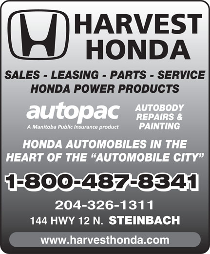 Harvest Honda (204-326-1311) - Display Ad - HARVEST HONDA SALES - LEASING - PARTS - SERVICE HONDA POWER PRODUCTS AUTOBODY REPAIRS & PAINTING HONDA AUTOMOBILES IN THE HEART OF THE  AUTOMOBILE CITY 1-800-487-8341 204-326-1311 144 HWY 12 N. STEINBACH www.harvesthonda.com