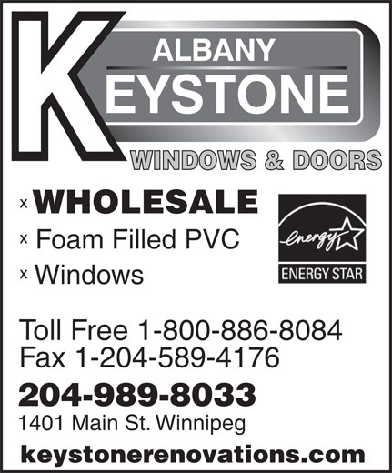 Albany Keystone Builders & Renovations Ltd (204-989-8033) - Display Ad - WINDOWS & DOORS WHOLESALE Foam Filled PVC Windows Toll Free 1-800-886-8084 Fax 1-204-589-4176 204-989-8033 1401 Main St. Winnipeg keystonerenovations.com