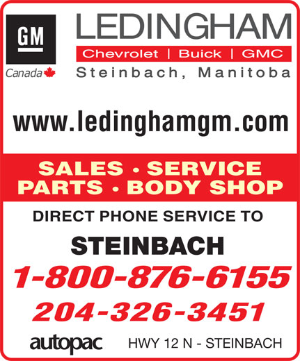 Ledingham GM (204-326-3451) - Display Ad - www.ledinghamgm.com SALES SERVICE PARTS BODY SHOP DIRECT PHONE SERVICE TO STEINBACH 1-800-876-6155 204-326-3451 HWY 12 N - STEINBACH