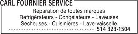 Carl Fournier Service (514-323-1504) - Annonce illustrée======= - Réparation de toutes marques Réfrigérateurs - Congélateurs - Laveuses Sécheuses - Cuisinières - Lave-vaisselle Réparation de toutes marques Réfrigérateurs - Congélateurs - Laveuses Sécheuses - Cuisinières - Lave-vaisselle