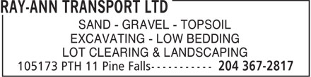 Ray-Ann Transport Ltd (204-367-2817) - Annonce illustrée======= - EXCAVATING - LOW BEDDING LOT CLEARING & LANDSCAPING SAND - GRAVEL - TOPSOIL EXCAVATING - LOW BEDDING LOT CLEARING & LANDSCAPING SAND - GRAVEL - TOPSOIL