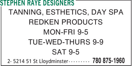 Stephen Raye Designers (780-875-1960) - Display Ad - TANNING, ESTHETICS, DAY SPA REDKEN PRODUCTS MON-FRI 9-5 TUE-WED-THURS 9-9 SAT 9-5