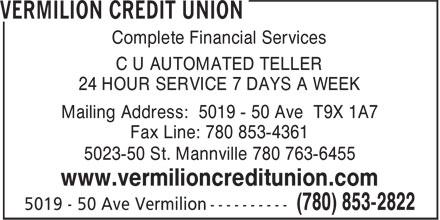 Vermilion Credit Union (780-853-2822) - Annonce illustrée======= - Complete Financial Services C U AUTOMATED TELLER 24 HOUR SERVICE 7 DAYS A WEEK Mailing Address: 5019 - 50 Ave T9X 1A7 Fax Line: 780 853-4361 5023-50 St. Mannville 780 763-6455 www.vermilioncreditunion.com