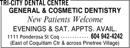Tri-City Dental Centre (604-942-4242) - Display Ad - GENERAL & COSMETIC DENTISTRY New Patients Welcome EVENINGS & SAT. APPTS. AVAIL.