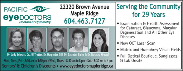 Pacific Eye Doctors (604-463-7127) - Annonce illustrée======= - 29 Examination & Health Assessment for Cataract, Glaucoma, Macular Degeneration and All Other Eye Diseases New OCT Laser Scan Matrix and Humphrey Visual Fields Dr. Judy Schnarr, Dr. Jill Trotter, Dr. Harpinder Gill, Dr. Satinder Bains & Dr. Natasha Grewal Full Optical Boutique, Sunglasses & Lab Onsite
