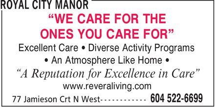 Royal City Manor Long Term Care (604-522-6699) - Annonce illustrée======= - ¿WE CARE FOR THE ONES YOU CARE FOR¿ Excellent Care ¿ Diverse Activity Programs ¿ An Atmosphere Like Home ¿ ¿A Reputation for Excellence in Care¿ www.reveraliving.com