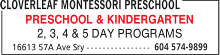 Cloverleaf Montessori Preschool (604-574-9899) - Display Ad - PRESCHOOL & KINDERGARTEN 2, 3, 4 & 5 DAY PROGRAMS 2, 3, 4 & 5 DAY PROGRAMS PRESCHOOL & KINDERGARTEN