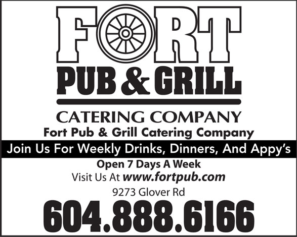 The Fort Neighbourhood Pub (604-888-6166) - Annonce illustrée======= - Fort Pub & Grill Catering Company Join Us For Weekly Drinks, Dinners, And Appy's Open 7 Days A Week Visit Us At www.fortpub.com 9273 Glover Rd 604.888.6166