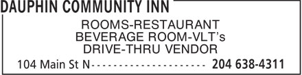 Dauphin Community Inn (204-638-4311) - Annonce illustrée======= - ROOMS-RESTAURANT BEVERAGE ROOM-VLT's DRIVE-THRU VENDOR  ROOMS-RESTAURANT BEVERAGE ROOM-VLT's DRIVE-THRU VENDOR