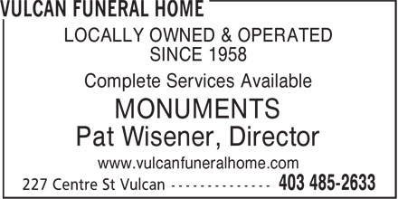 Vulcan Funeral Home (403-485-2633) - Display Ad - LOCALLY OWNED & OPERATED SINCE 1958 Complete Services Available MONUMENTS Pat Wisener, Director www.vulcanfuneralhome.com