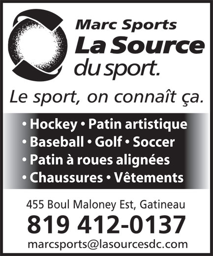 Marc Sports-La Source Du Sport (819-663-1069) - Annonce illustrée======= - Hockey   Patin artistique Baseball   Golf   Soccer Patin à roues alignées Chaussures   Vêtements 455 Boul Maloney Est, Gatineau 819 412-0137