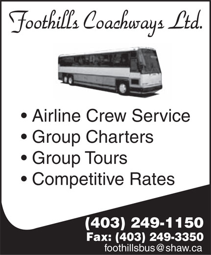 Foothills Coachways Ltd (403-249-1150) - Display Ad - Foothills Coachways Ltd. Airline Crew Service Group Charters Group Tours Competitive Rates (403) 249-1150 Fax: (403) 249-3350 foothillsbus@shaw.ca
