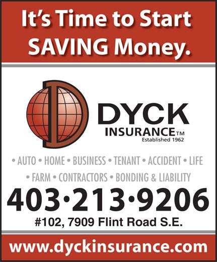 Dyck Insurance (403-246-4600) - Annonce illustrée======= - SAVING Money. AUTO  HOME  BUSINESS  TENANT  ACCIDENT  LIFE FARM  CONTRACTORS  BONDING & LIABILITY It s Time to Start 4032139206 #102, 7909 Flint Road S.E. www.dyckinsurance.com