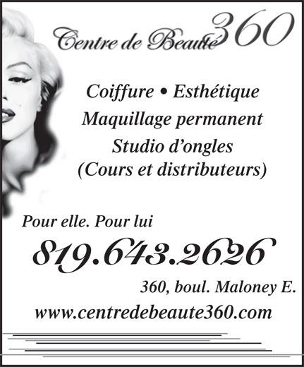 Centre De Beauté 360 (819-643-2626) - Annonce illustrée======= - Coiffure   Esthétique Maquillage permanent Studio d ongles (Cours et distributeurs) Pour elle. Pour lui 819.643.2626 360, boul. Maloney E. www.centredebeaute360.com