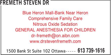 Dr Steven Fremeth (613-739-1616) - Display Ad - Blue Heron Mall-Bank Near Heron Comprehensive Family Care Nitrous Oxide Sedation GENERAL ANESTHESIA FOR CHILDREN dr-fremeth@on.aibn.com www.drstevenfremeth.com