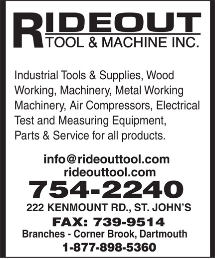 Rideout Tool & Machine Inc (709-754-2240) - Display Ad - Industrial Tools & Supplies, Wood Working, Machinery, Metal Working Machinery, Air Compressors, Electrical Test and Measuring Equipment, Parts & Service for all products. 222 KENMOUNT RD., ST. JOHN S Branches - Corner Brook, Dartmouth