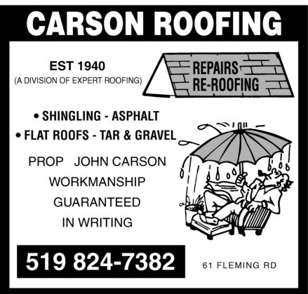 Carson Roofing (519-824-7382) - Display Ad - CARSON ROOFING EST 1940 (A DIVISION OF EXPERT ROOFING] REPAIRS RE-ROOFING  SHINGLING ASPHALT  FLAT ROOFS TAR & GRAVEL PROP JOHN CARSON WORKMANSHIP GUARANTEED IN WRITING 519 824-7382 61 FLEMING RD