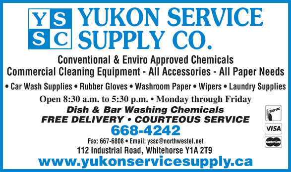 Yukon Service Supply Co (867-668-4242) - Annonce illustrée======= - Conventional & Enviro Approved Chemicals Commercial Cleaning Equipment - All Accessories - All Paper Needs Car Wash Supplies   Rubber Gloves   Washroom Paper   Wipers   Laundry Supplies Open 8:30 a.m. to 5:30 p.m.   Monday through Friday 668-4242 112 Industrial Road, Whitehorse Y1A 2T9 www.yukonservicesupply.ca