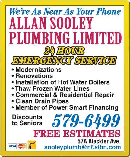 Sooley Allan Plumbing Ltd (709-579-6499) - Display Ad - Installation of Hot Water Boilers Thaw Frozen Water Lines Commercial & Residential Repair Clean Drain Pipes Member of Power Smart Financing Discounts to Seniors 579-6499 FREE ESTIMATES 57A Blackler Ave. We re As Near As Your Phone 24 HOUR EMERGENCY SERVICE Modernizations Renovations