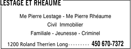 Lestage et Rheaume (450-670-7372) - Annonce illustrée======= - Me Pierre Lestage Me Pierre Rhéaume Civil Immobilier Familiale Jeunesse Criminel