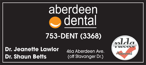 Aberdeen Dental (709-753-3368) - Display Ad - 753-DENT (3368) Dr. Jeanette Lawlor 46a Aberdeen Ave. (off Stavanger Dr.) Dr. Shaun Betts