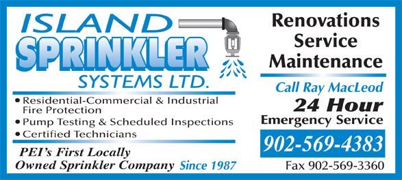 Island Sprinkler Systems Ltd (902-569-4383) - Annonce illustrée======= - Residential-Commercial & Industrial Fire Protection Pump Testing & Scheduled Inspections Certified Technicians Call Ray MacLeod 902-569-4383 PEI s First Locally Owned Sprinkler Company Since 1987 Fax 902-569-3360 Renovations Service Maintenance