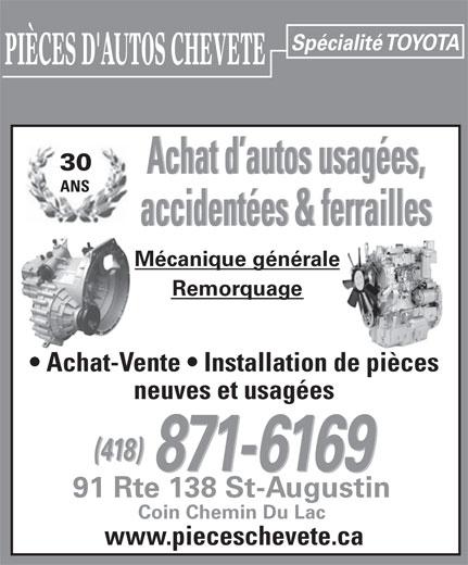 Pièces D'Autos Chevete (418-871-6169) - Annonce illustrée======= - Spécialité TOYOTA PIÈCES D'AUTOS CHEVETE 30 Achat d autos usagées, ANS accidentées & ferrailles Mécanique générale Remorquage Achat-Vente   Installation de pièces neuves et usagées (418) 871-6169 91 Rte 138 St-Augustin Coin Chemin Du Lac www.pieceschevete.ca Spécialité TOYOTA PIÈCES D'AUTOS CHEVETE 30 Achat d autos usagées, ANS accidentées & ferrailles Mécanique générale Remorquage Achat-Vente   Installation de pièces neuves et usagées (418) 871-6169 91 Rte 138 St-Augustin Coin Chemin Du Lac www.pieceschevete.ca