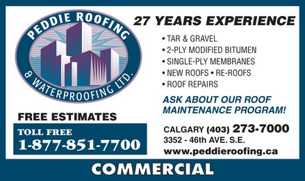 Peddie Roofing & Waterproofing Ltd (403-273-7000) - Annonce illustrée======= - PEDDIE ROOFING  & WATERPROOFING LTD FREE ESTIMATES TOLL FREE 1-877-851-7700 27 YEARS EXPERIENCE TAR & GRAVEL 2-PLY MODIFIED BITUMEN SINGLE-PLY MEMBRANES NEW ROOFS  RE-ROOFS ROOF REPAIRS ASK ABOUT OUR ROOF MAINTENANCE PROGRAM! CALGARY (403) 273-7000 3352 46th AVE. S.E. www.peddieroofing.ca COMMERCIAL