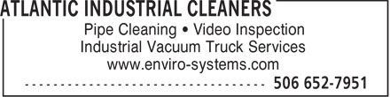 Atlantic Industrial Cleaners (506-652-9178) - Display Ad - Pipe Cleaning   Video Inspection Industrial Vacuum Truck Services www.enviro-systems.com