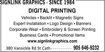 Signlink Graphics - Since 1984 (905-646-9232) - Display Ad - DIGITAL PRINTING Vehicles ¿ Backlit ¿ Magnetic Signs Expert Installation ¿ Logo Design ¿ Banners Corporate Wear ¿ Embroidery & Screen Printing Business Cards ¿ Promotional Items www.signlinkgraphics.com