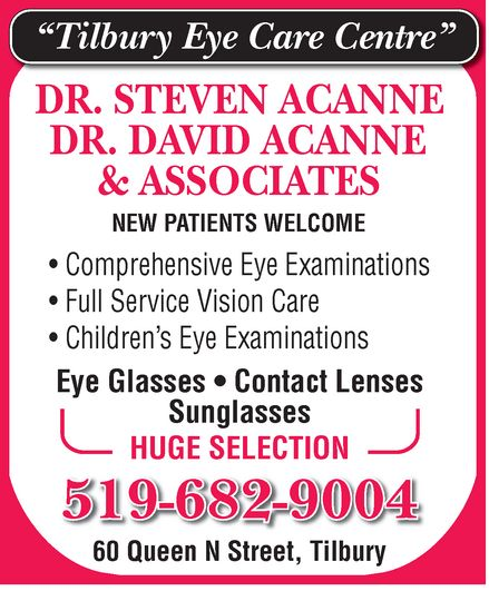 Tilbury Eye Care Centre (519-682-9004) - Display Ad - ¿Tilbury Eye Care Centre¿ DR. STEVEN ACANNE DR. DAVID ACANNE & ASSOCIATES NEW PATIENTS WELCOME Comprehensive Eye Examinations Full Service Vision Care Children¿s Eye Examinations Eye Glasses  Contact Lenses Sunglasses HUGE SELECTION 519-682-9004 60 Queen N Street, Tilbury