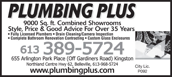 Plumbing Plus (613-389-5724) - Annonce illustrée======= - 9000 Sq. ft. Combined Showrooms Style, Price & Good Advice For Over 35 Years Fully Licensed Plumbers   Drain Cleaning/Camera Inspection Complete Bathroom Renovation Contracting   Custom Glass Enclosures City Lic. P092 www.plumbingplus.com