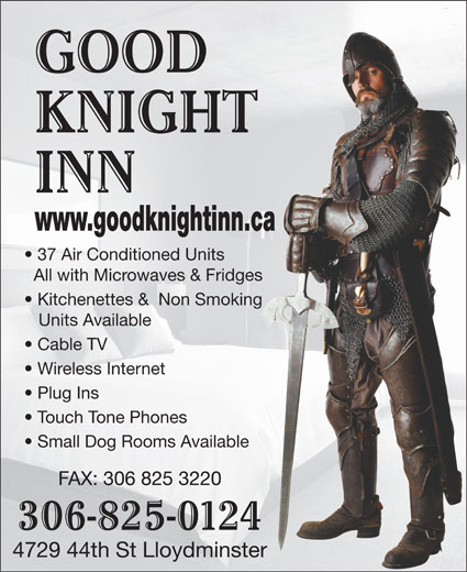 Good Knight Inn (306-825-0124) - Annonce illustrée======= - GOOD KNIGHT INN www.goodknightinn.ca 37 Air Conditioned Units All with Microwaves & Fridges Kitchenettes &  Non Smoking Units Available Cable TV Wireless Internet Plug Ins Touch Tone Phones Small Dog Rooms Available FAX: 306 825 3220 306-825-0124 4729 44th St Lloydminster