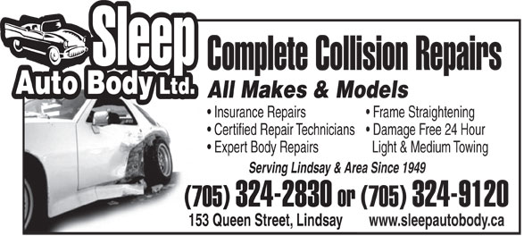 Sleep Auto Body Ltd (705-324-2830) - Display Ad - Complete Collision Repairs All Makes & ModelsAll Makes & Mo Insurance Repairs Frame Straightening Certified Repair Technicians  Damage Free 24 Hour Expert Body Repairs Light & Medium Towing Serving Lindsay & Area Since 1949Serving Lindsay & Area (705) 324-2830 or (705)  or 324-9120 153 Queen Street, Lindsay www.sleepautobody.ca