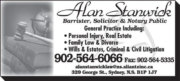 Stanwick Alan (902-564-6066) - Annonce illustrée======= - General Practice Including: Personal Injury, Real Estate Family Law & Divorce Wills & Estates, Criminal & Civil Litigation 902-564-6066 Fax: 902-564-5335 329 George St., Sydney, N.S. B1P 1J7 Barrister, Solicitor & Notary Public