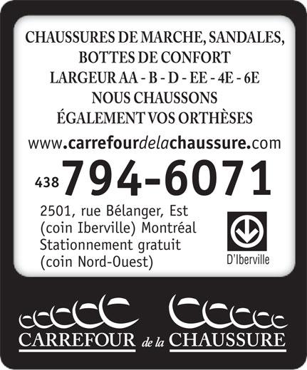 Carrefour de la Chaussure (514-374-7774) - Annonce illustrée======= - CHAUSSURES DE MARCHE, SANDALES, BOTTES DE CONFORT LARGEUR AA - B - D - EE - 4E - 6E NOUS CHAUSSONS ÉGALEMENT VOS ORTHÈSES www .carrefour dela chaussure. comwww .carrefour dela chaussure. com www .carrefour dela chaussure. com 514438 374-7774794-6071 2501, rue Bélanger, Est (coin Iberville) Montréal Stationnement gratuit D Iberville (coin Nord-Ouest)