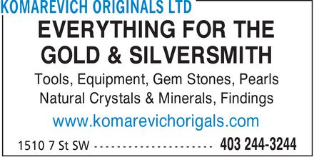Komarevich Originals Ltd (403-244-3244) - Display Ad - EVERYTHING FOR THE GOLD & SILVERSMITH Tools, Equipment, Gem Stones, Pearls Natural Crystals & Minerals, Findings www.komarevichorigals.com EVERYTHING FOR THE GOLD & SILVERSMITH Tools, Equipment, Gem Stones, Pearls Natural Crystals & Minerals, Findings www.komarevichorigals.com