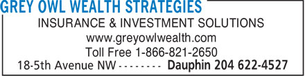 Grey Owl Wealth Strategies (204-622-4527) - Annonce illustrée======= - INSURANCE & INVESTMENT SOLUTIONS www.greyowlwealth.com Toll Free 1-866-821-2650