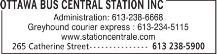 Ottawa Bus Central Station inc (613-238-5900) - Display Ad - Administration: 613-238-6668 Greyhound courier express : 613-234-5115 www.stationcentrale.com
